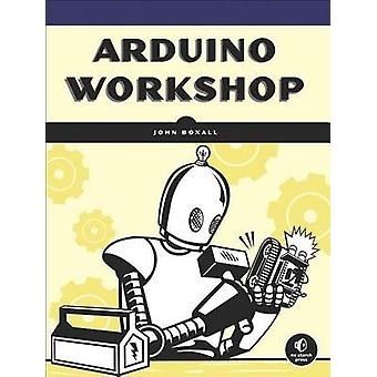 Arduino Workshop - A Hands-On Introduction with 65 Projects by John Bo