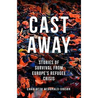 Cast Away - Geschichten des Überlebens von Europas Flüchtlingskrise von Charlo