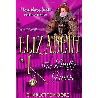 Elizabeth I - The Virgin Queen by Charlotte Moore - 9781904977094 Book