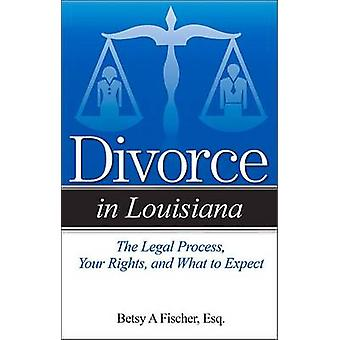 Divorce in Louisiana - The Legal Process - Your Rights - and What to E