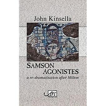 Samson Agonistes - a re-dramatisation after Milton by John Kinsella -