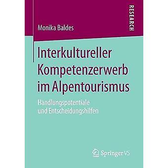 Interkultureller Kompetenzerwerb im Alpentourismus  Handlungspotentiale und Entscheidungshilfen by Baldes & Monika