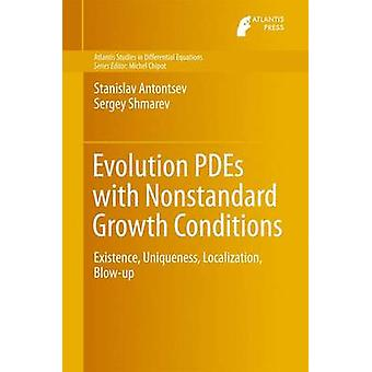 Evolution PDEs with Nonstandard Growth Conditions  Existence Uniqueness Localization Blowup by Antontsev & Stanislav