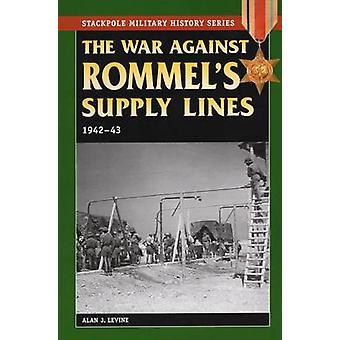 War Against Rommel's Supply Lines - 1942-43 by Alan J. Levine - 97808