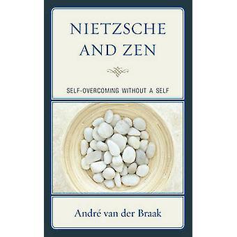 Nietzsche and Zen by Andre Van der Braak
