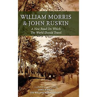 William Morris and John Ruskin A New Road on Which the World Should Travel by Blewitt & John