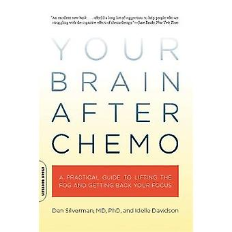 Your Brain After Chemo A Practical Guide to Lifting the Fog and Getting Back Your Focus von Dan Silverman & Idelle Davidson
