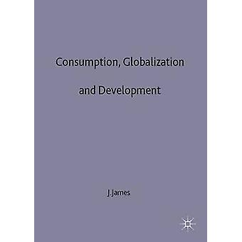 Consumption Globalization and Development by James & Jeffrey