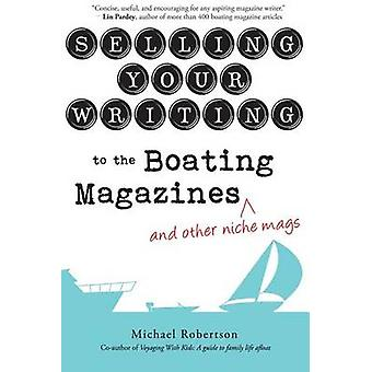 Selling Your Writing to the Boating Magazines and other niche mags by Robertson & Michael