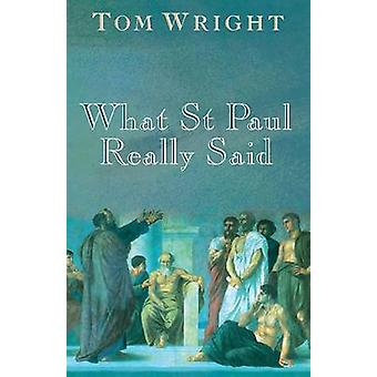 What St Paul Really Said by Wright & Tom
