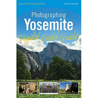 Photographing Yosemite Digital Field Guide by Lewis Kemper - 97804705