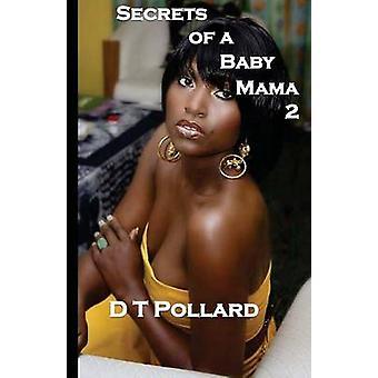 Secrets Of A Baby Mama 2 by Pollard & D T