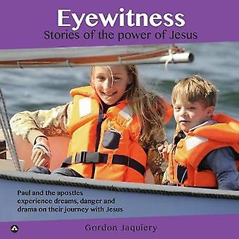 Eyewitness Stories of the power of Jesus by Jaquiery & Gordon