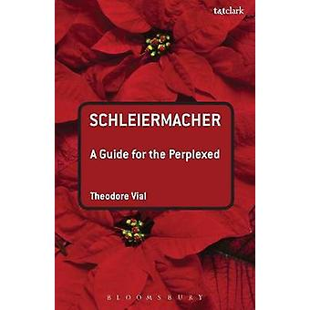 Schleiermacher A Guide for the Perplexed by Vial & Theodore & M.