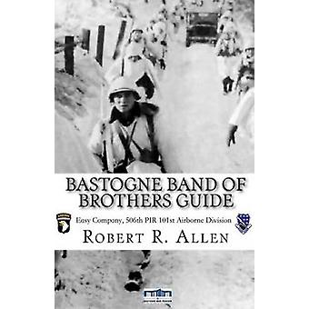 Bastogne Band of Brothers Guide by Allen & Robert R