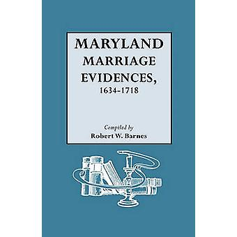 Maryland Marriage Evidences 16341718 by Barnes & Robert William