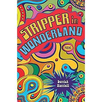 Stripper in Wonderland Poems by Harriell & Derrick