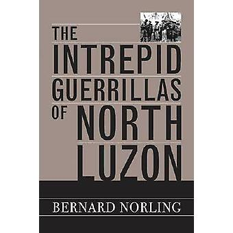 The Intrepid Guerrillas of North Luzon by Norling & Bernard