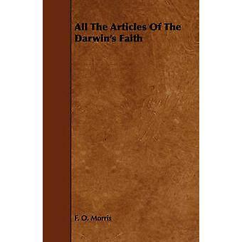 All The Articles Of The Darwins Faith by Morris & F. O.