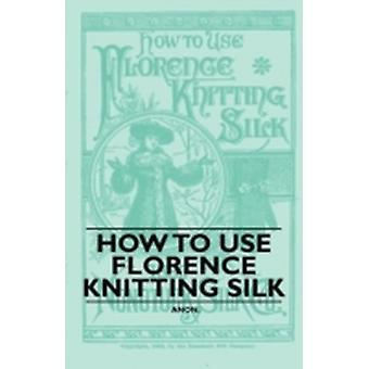 How to Use Florence Knitting Silk by Anon.