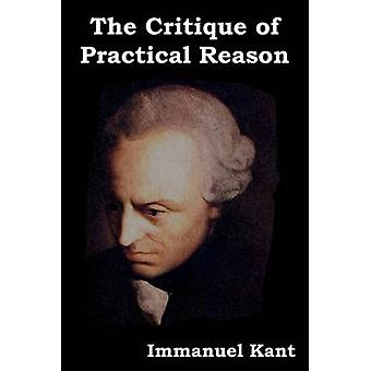 The Critique of Practical Reason by Kant & Immanuel