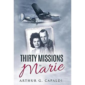 Thirty Missions to Marie by Capaldi & Arthur G.