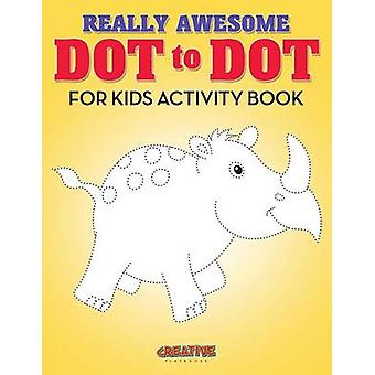 Really Awesome Dot to Dot for Kids Activity Book by Creative Playbooks