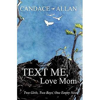 Text Me Love Mom Two Girls Two Boys One Empty Nest by Allan & Candace