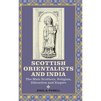 Scottish Orientalists and India The Muir Brothers Religion Education and Empire by Powell & Avril A.