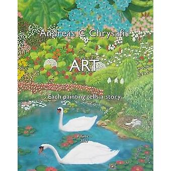 ANDREAS C CHRYSAFIS ART  VOL 1 EACH PAINTING TELLS A STORY by CHRYSAFIS & ANDREAS C