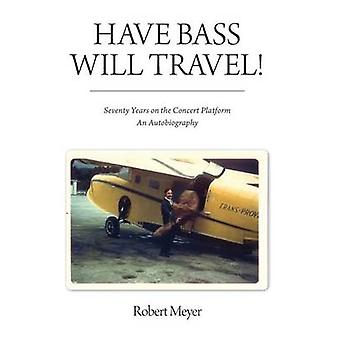 Have Bass Will Travel  Seventy Years on the Concert Platform  An Autobiography by Meyer & Robert