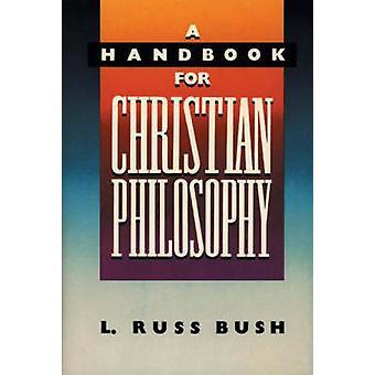 A Handbook for Christian Philosophy by Bush & L. Russ