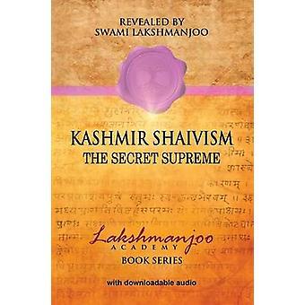 Kashmir Shaivism The Secret Supreme by Hughes & John