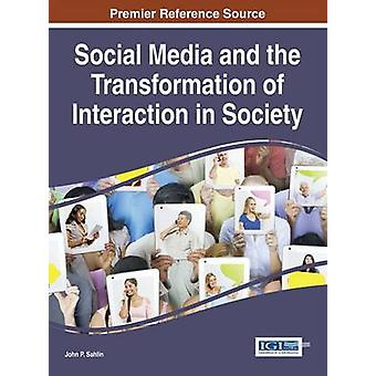 Social Media and the Transformation of Interaction in Society by Sahlin & John P
