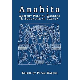 Anahita Ancient Persian Goddess and Zoroastrian Yazata by Nabarz & Payam