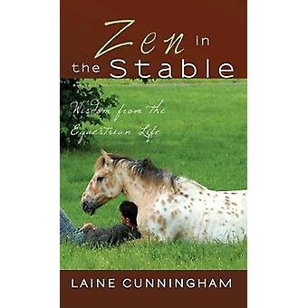 Zen in the Stable Wisdom from the Equestrian Life by Cunningham & Laine