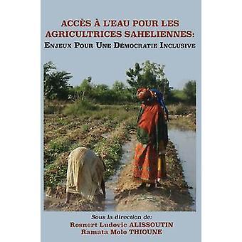 Acces A LEau Pour Les Agricultrices Saheliennes. Enjeux Pour Une Democratie Inclusive by Alissoutin & Rosnert Ludovic
