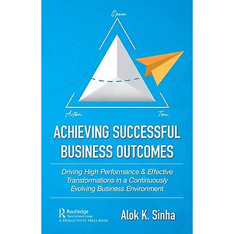 Achieving Successful Business Outcomes by Alok Sinha