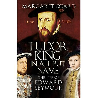 Tudor King in All But Name by Margaret Scard