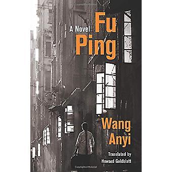 Fu Ping - A Novel by Anyi Wang - 9780231193238 Book