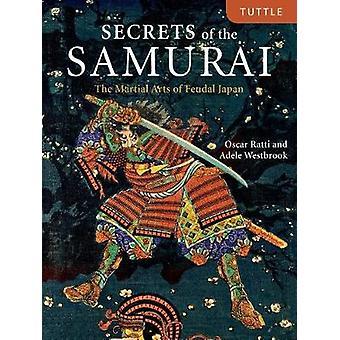 Secrets of the Samurai - The Martial Arts of Feudal Japan by Oscar Rat