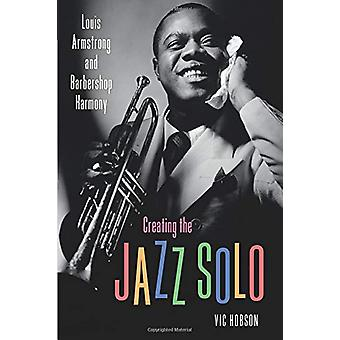 Creating the Jazz Solo - Louis Armstrong and Barbershop Harmony par Vic