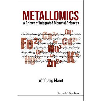Metallomics - A Primer of Integrated Biometal Sciences by Wolfgang Mar