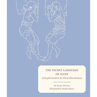 The Secret Language of Sleep - A Couple's Guide to the Thirty-nine Pos