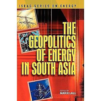 The Geopolitics of Energy in South Asia by Marie Lall - 9789812308276