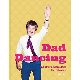 Dad Dancing  and Other Embarrassing Dad Behaviour by Ian Allen