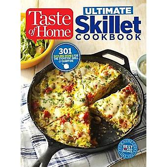 Taste of Home Ultimate Skillet Cookbook - From Cast-Iron Classics to S