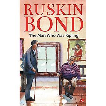 THE MAN WHO WAS KIPLING by Ruskin Bond - 9788129148513 Book