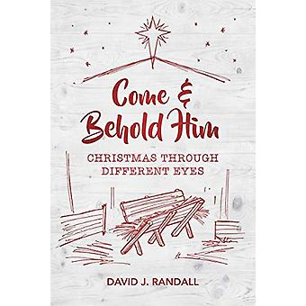 Come and Behold Him - Christmas Through Different Eyes by David J. Ran