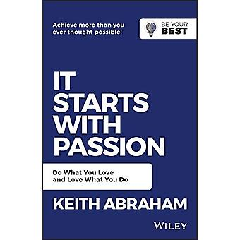 It Starts with Passion - Do What You Love and Love What You Do by Keit